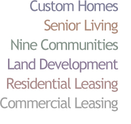 Custom Homes, Senior Living, Nine Communities, Land Development, Residential Leasing, Commercial Leasing